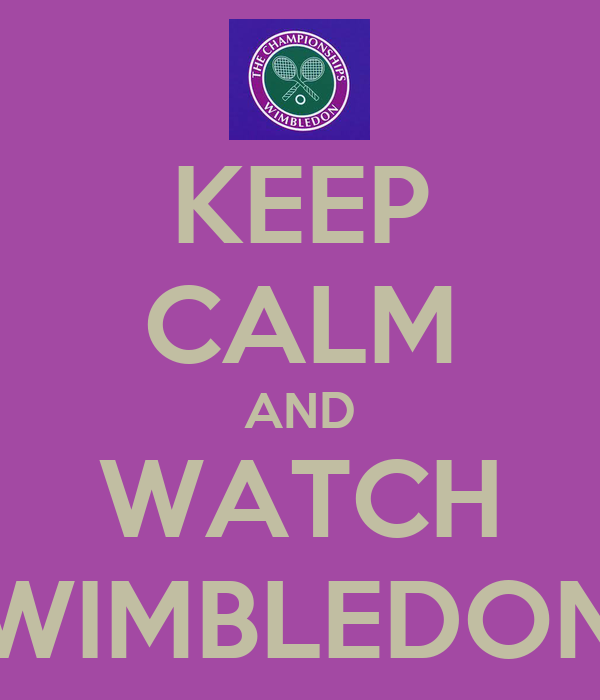 KEEP CALM AND WATCH WIMBLEDON