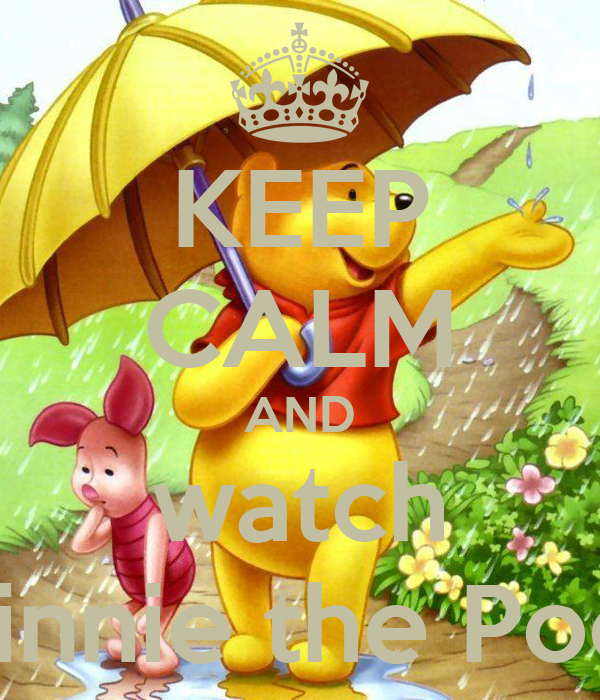 KEEP CALM AND watch Winnie the Pooh