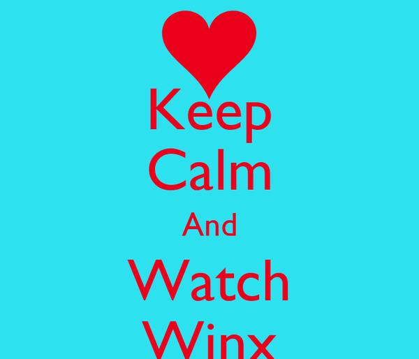 Keep Calm And Watch Winx