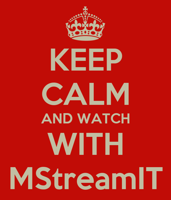 KEEP CALM AND WATCH WITH MStreamIT