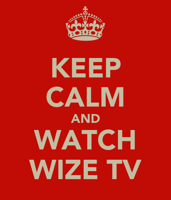 KEEP CALM AND WATCH WIZE TV