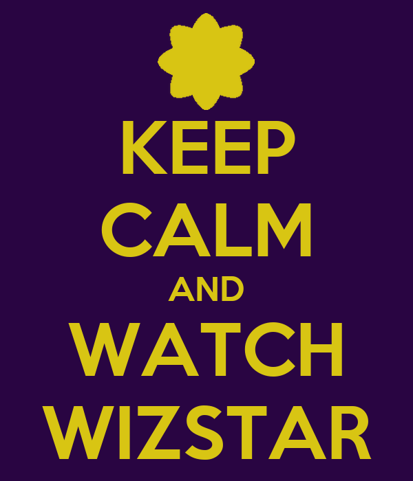 KEEP CALM AND WATCH WIZSTAR