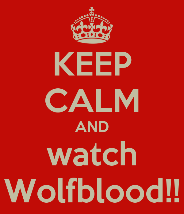 KEEP CALM AND watch Wolfblood!!
