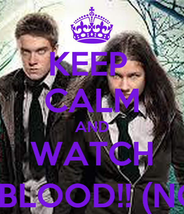 KEEP  CALM AND WATCH WOLFBLOOD!! (NOW)