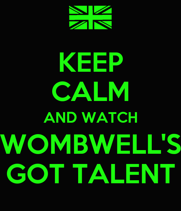 KEEP CALM AND WATCH WOMBWELL'S GOT TALENT