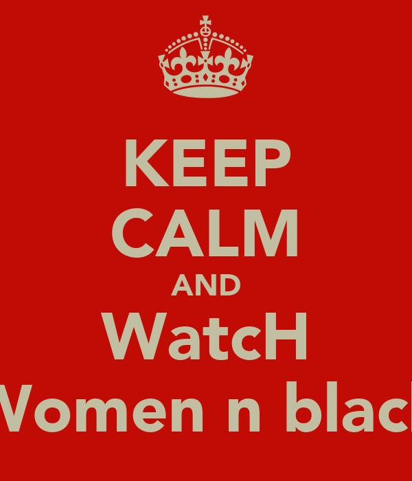 KEEP CALM AND WatcH Women n black