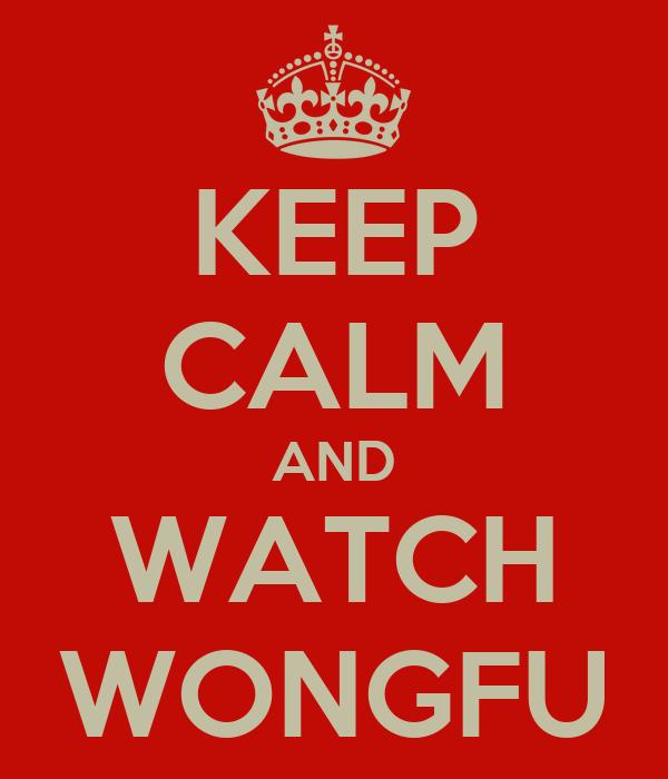 KEEP CALM AND WATCH WONGFU