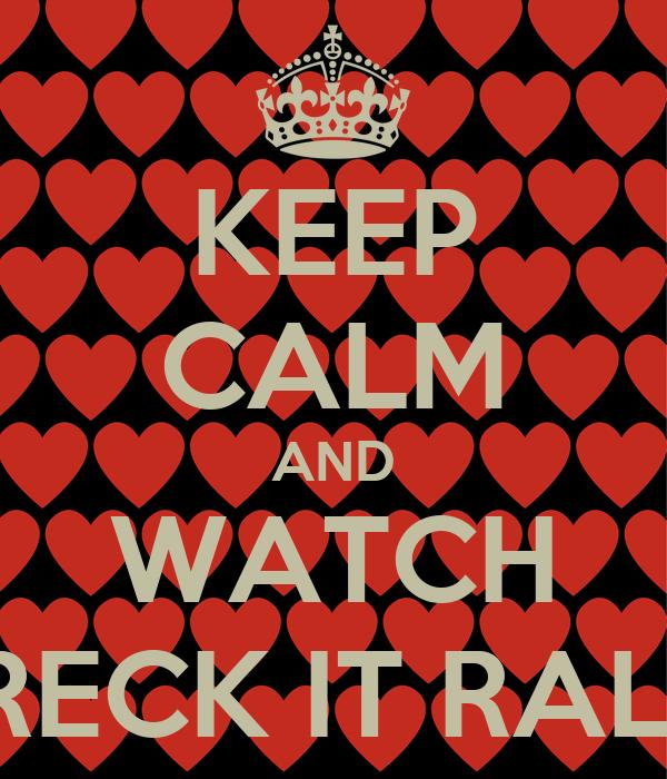 KEEP CALM AND WATCH WRECK IT RALPH