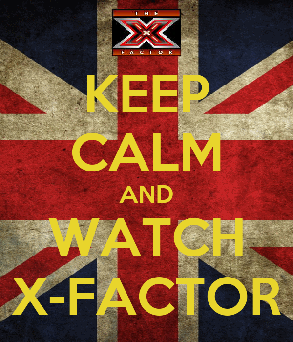 KEEP CALM AND WATCH X-FACTOR