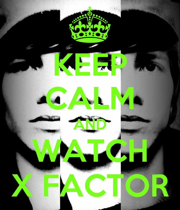 KEEP CALM AND WATCH X FACTOR