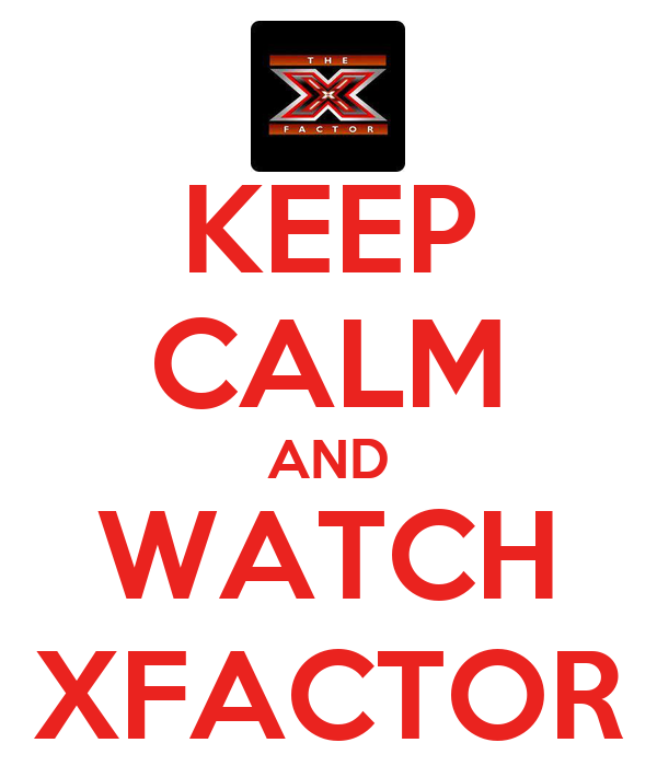 KEEP CALM AND WATCH XFACTOR