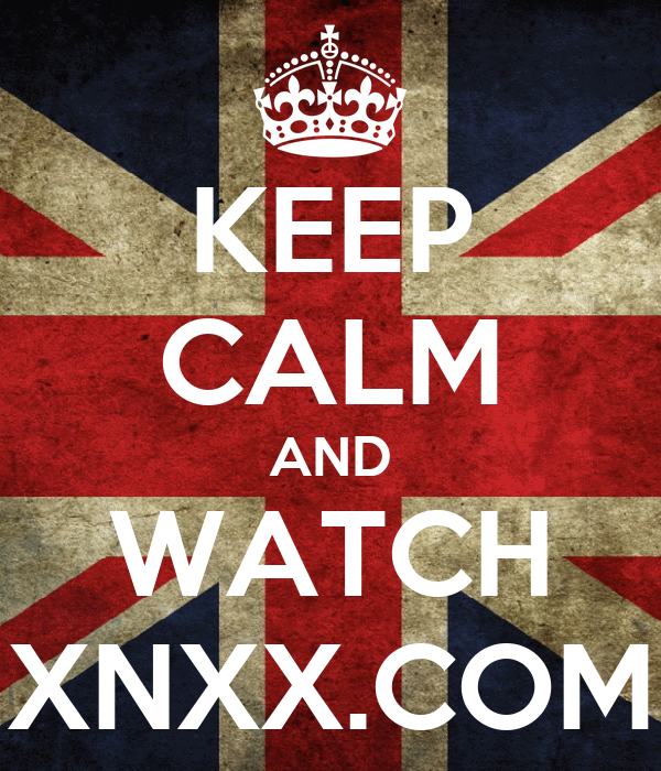 KEEP CALM AND WATCH XNXX.COM