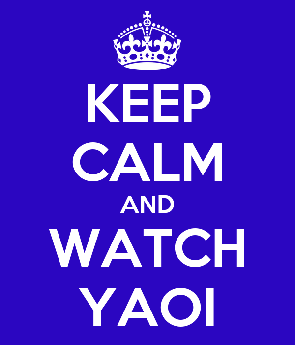 KEEP CALM AND WATCH YAOI