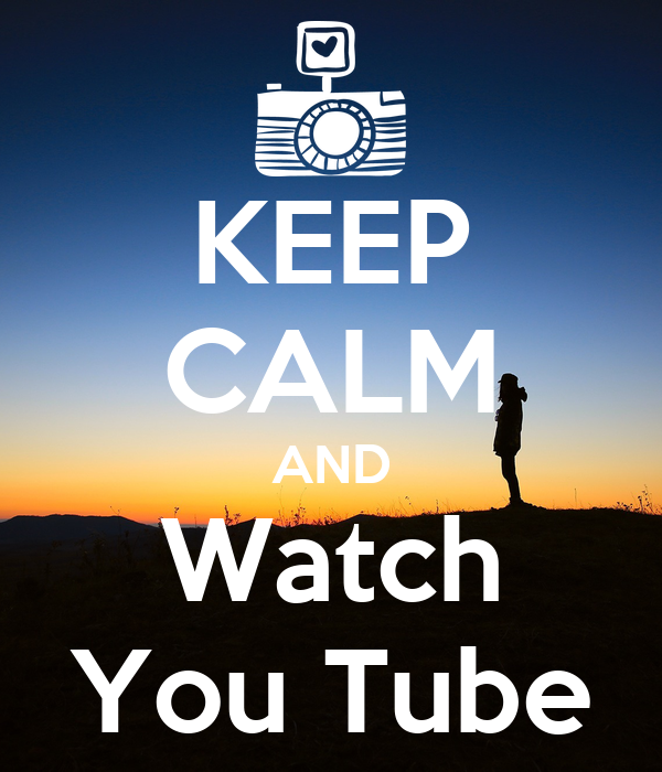 KEEP CALM AND Watch You Tube