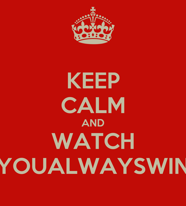 KEEP CALM AND WATCH YOUALWAYSWIN
