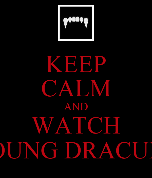KEEP CALM AND WATCH YOUNG DRACULA