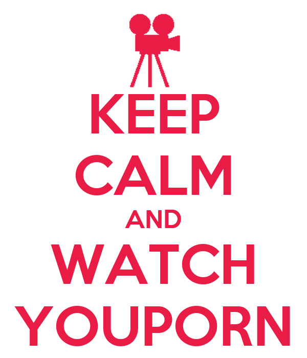 KEEP CALM AND WATCH YOUPORN