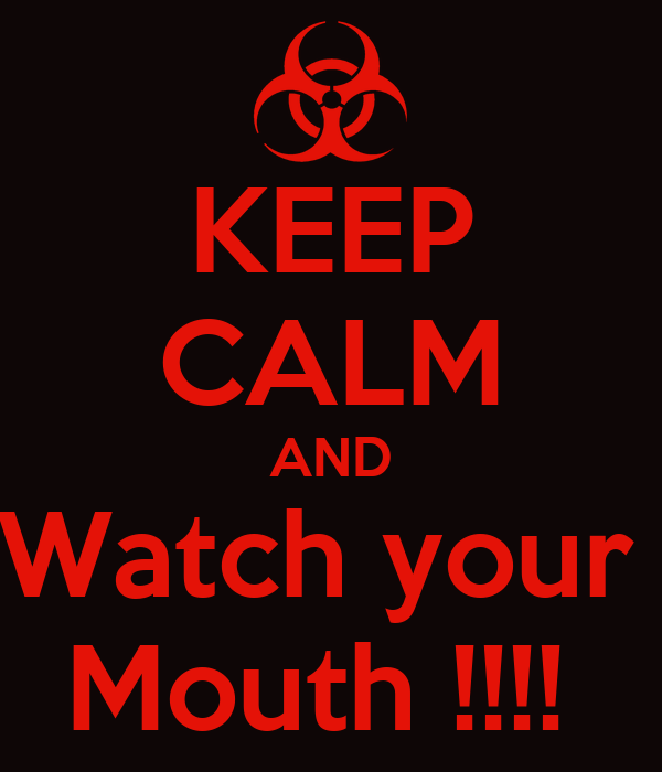 KEEP CALM AND Watch your  Mouth !!!!