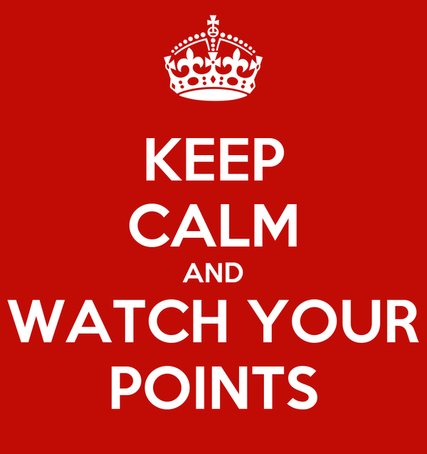 KEEP CALM AND WATCH YOUR POINTS