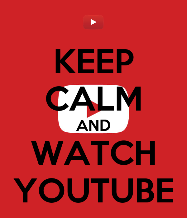KEEP CALM AND WATCH YOUTUBE