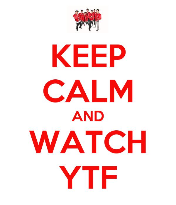 KEEP CALM AND WATCH YTF