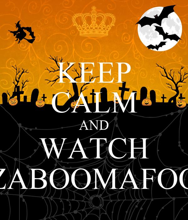 KEEP CALM AND WATCH ZABOOMAFOO