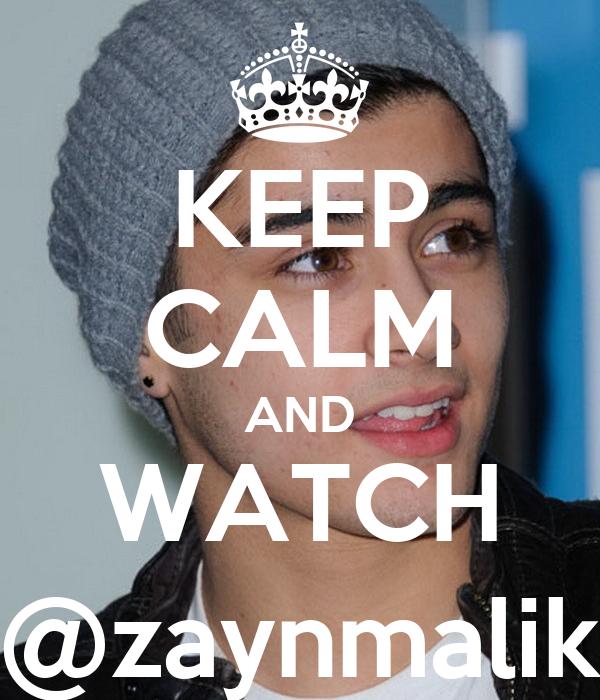 KEEP CALM AND WATCH @zaynmalik
