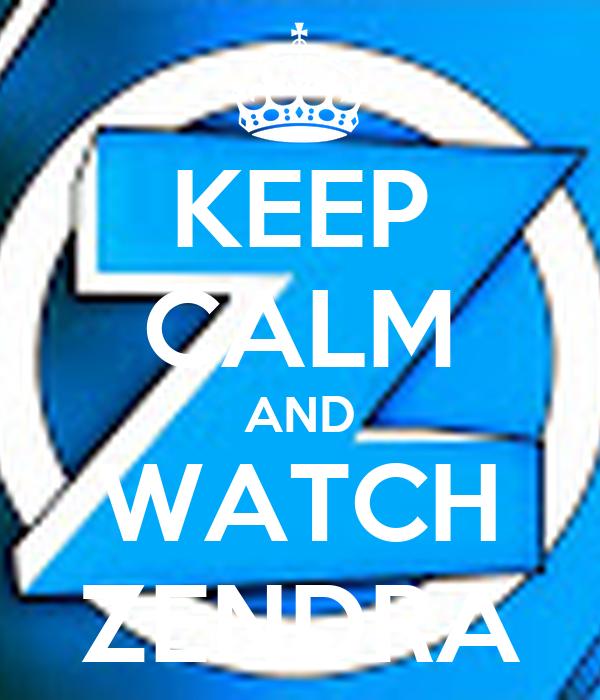 KEEP CALM AND WATCH ZENDRA