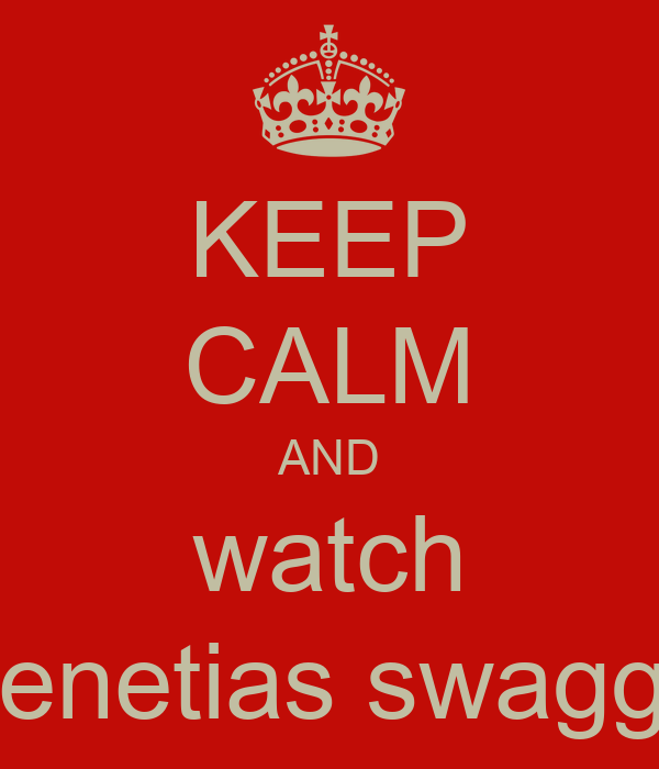 KEEP CALM AND watch Zenetias swagga