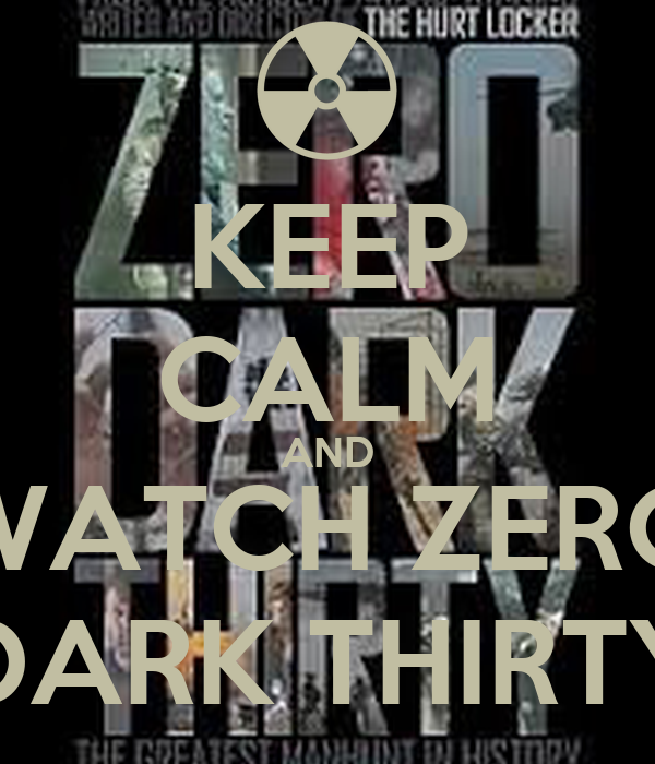 KEEP CALM AND WATCH ZERO DARK THIRTY