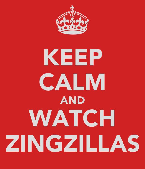 KEEP CALM AND WATCH ZINGZILLAS