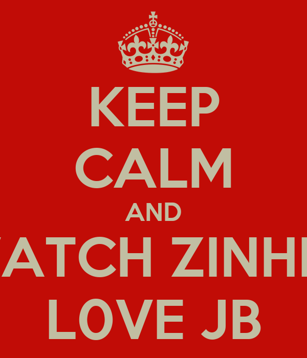 KEEP CALM AND WATCH ZINHLE L0VE JB