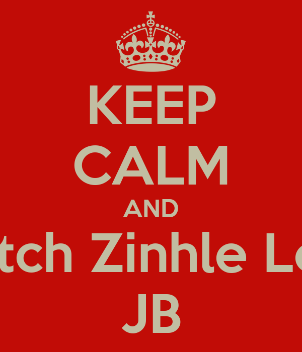 KEEP CALM AND Watch Zinhle Love JB