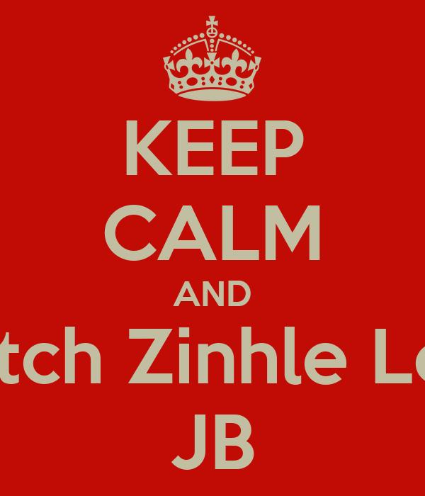 KEEP CALM AND Watch Zinhle Love JB
