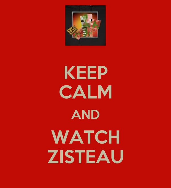 KEEP CALM AND WATCH ZISTEAU