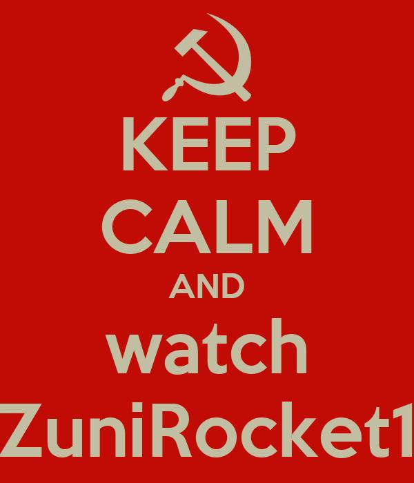 KEEP CALM AND watch ZuniRocket1