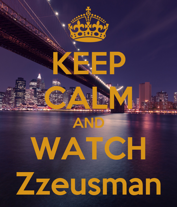 KEEP CALM AND WATCH Zzeusman