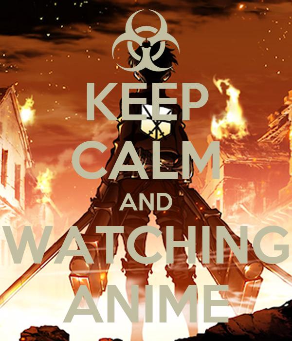 KEEP CALM AND WATCHING ANIME