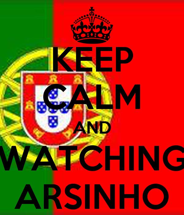 KEEP CALM AND WATCHING ARSINHO