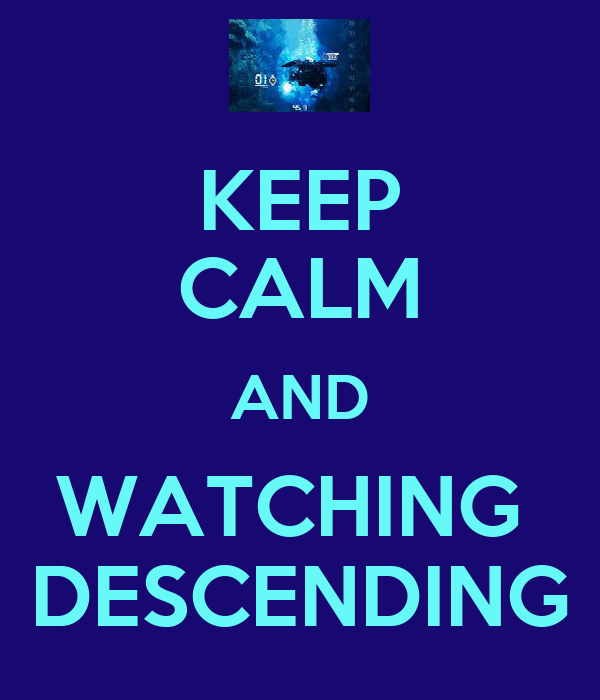 KEEP CALM AND WATCHING  DESCENDING
