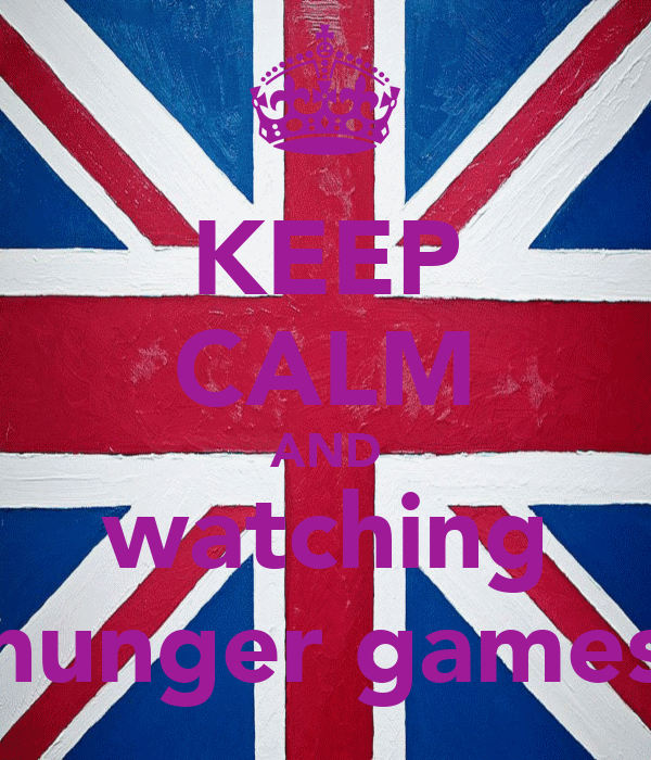 KEEP CALM AND watching hunger games