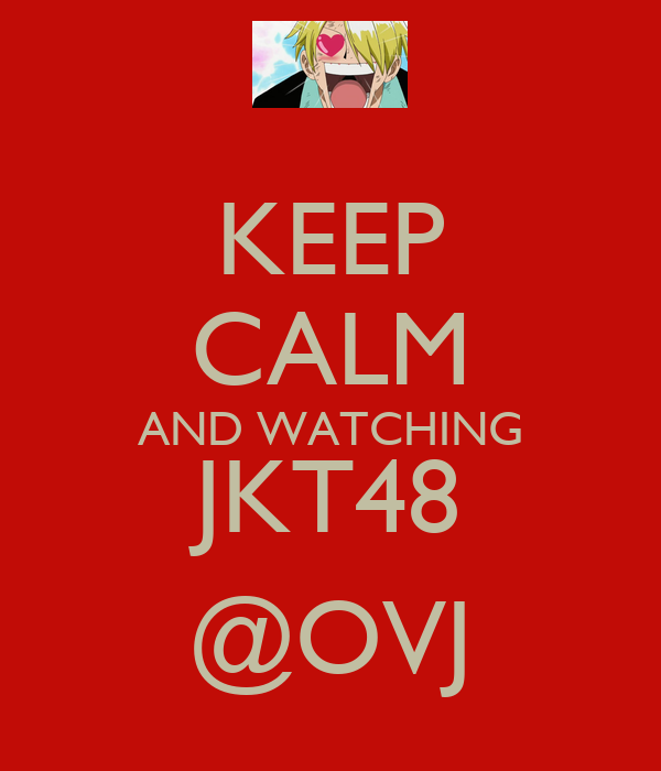 KEEP CALM AND WATCHING JKT48 @OVJ