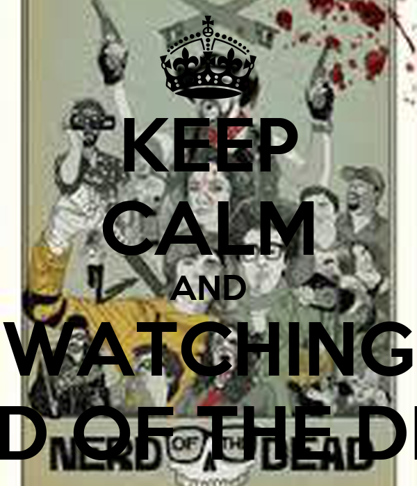 KEEP CALM AND WATCHING NERD OF THE DEAD