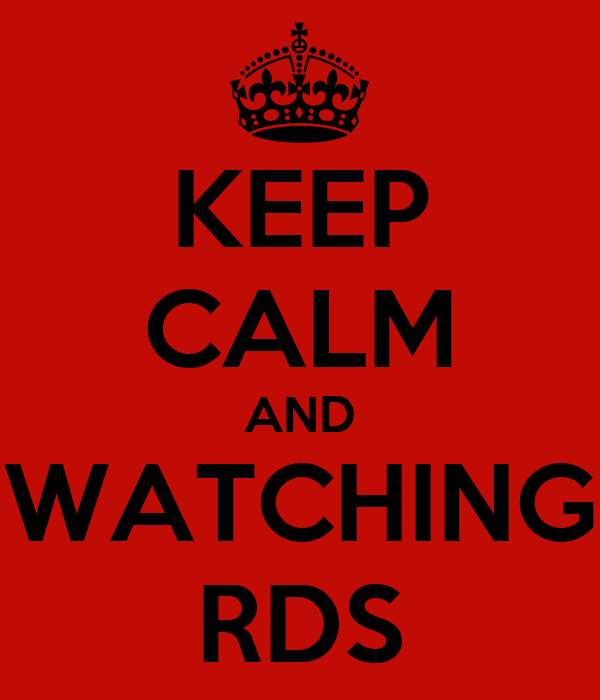 KEEP CALM AND WATCHING RDS