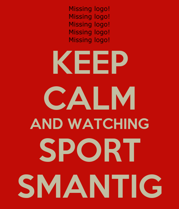 KEEP CALM AND WATCHING SPORT SMANTIG