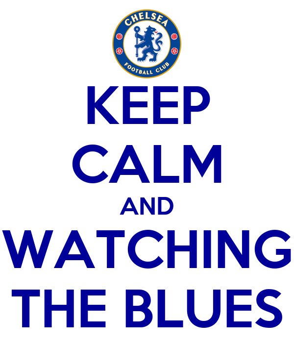 KEEP CALM AND WATCHING THE BLUES