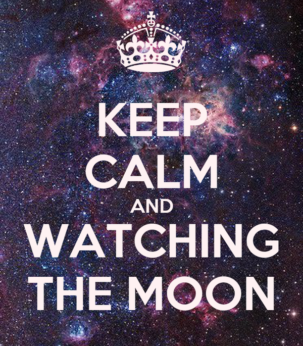 KEEP CALM AND WATCHING THE MOON