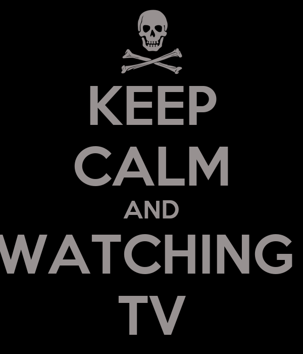 KEEP CALM AND WATCHING  TV