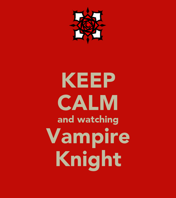 KEEP CALM and watching Vampire Knight