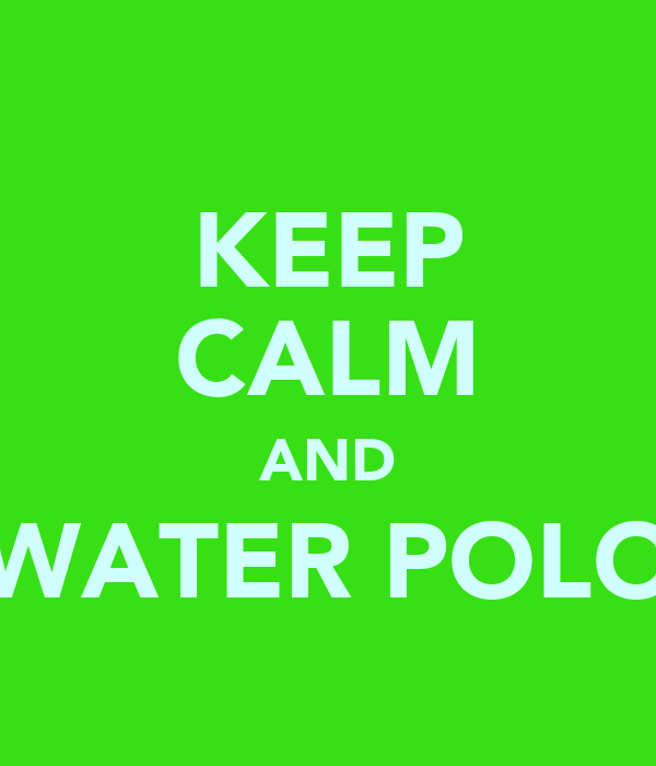 KEEP CALM AND WATER POLO